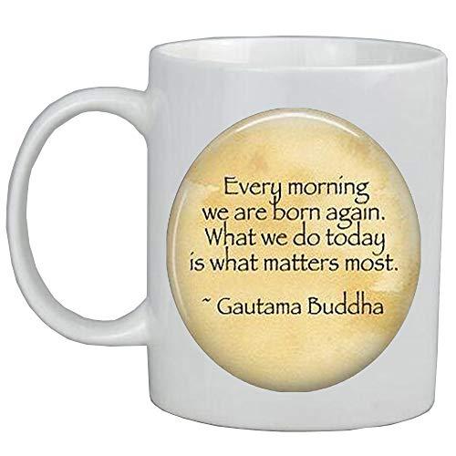 "Kaffeetasse mit Buddha-Zitat ""Every Morning we are Born Again.What we do Today is What Matters Most"", spirituelle Tasse, Kaffeebecher, Buddha-Schmuck, AS0223"