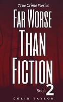 Far Worse Than Fiction - Book 2: True Crime Stories (Far Worse Than Fiction: True Crime Stories Series)