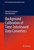 Background Calibration of Time-Interleaved Data Converters (Analog Circuits and Signal Processing)