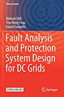 Fault Analysis and Protection System Design for DC Grids (Power Systems)