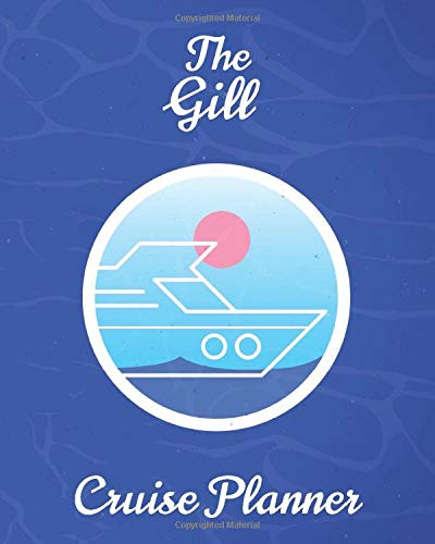 The Gill Cruise Planner: Personalized Notebook for Planning a Travel Adventure (International Cruising Notebooks Series)