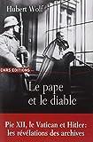Le pape et le diable - Pie XII, le Vatican et Hitler: les révélations des archives by Hubert Wolf(2009-04-09) - CNRS - 01/01/2009