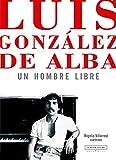 Luis González de Alba, un hombre libre