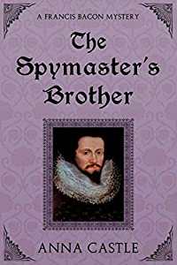The Spymaster's Brother (A Francis Bacon Mystery Book 6)