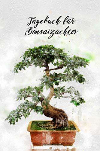 Tagebuch für Bonsaizüchter: Notizen und Aufzeichnungen für talentierte Gärtner. Führe regelmäßig Tagebuch und notiere alles, was du machst um großartige Pflanzen zu züchten.