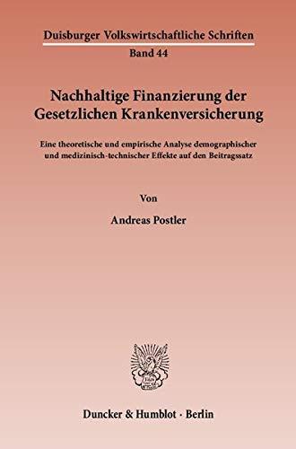 Nachhaltige Finanzierung der Gesetzlichen Krankenversicherung.: Eine theoretische und empirische Analyse demographischer und medizinisch-technischer ... Volkswirtschaftliche Schriften, Band 44)