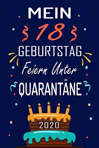 MEIN 18 GEBURTSTAG Feiern Unter QUARANTÄNE 2020: 18 Jahre geburtstag, Geschenkideen jungs mädchen geburtstag 18 jahre, Ein wertvolles Geschenk für ... Schwester Freunde, Notizbuch Geburtstag.