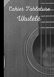 Cahier Tablature Ukulélé: Carnet de musique ukulélé - Cahier de partitions vierges pour ukulélé - 120 pages de 8 tablatures et de 6 diagrammes d\'accords - Format A4