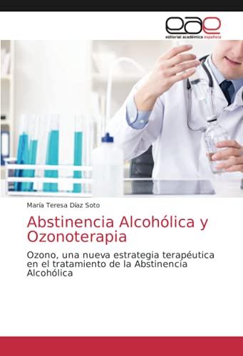 Abstinencia Alcohólica y Ozonoterapia: Ozono, una nueva estrategia terapéutica en el tratamiento de la Abstinencia Alcohólica