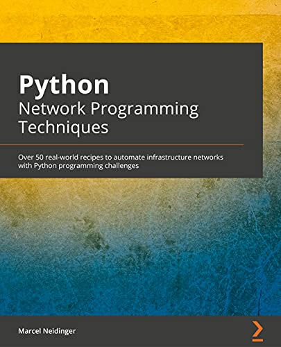 Python Network Programming Techniques: Over 50 real-world recipes to automate infrastructure networks with Python programming challenges