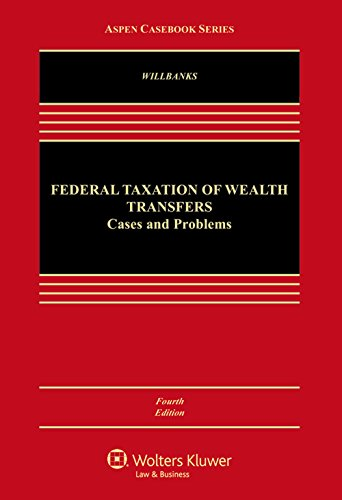 Compare Textbook Prices for Federal Taxation of Wealth Transfers Aspen Casebook 4 Edition ISBN 9781454870593 by Stephanie J. Willbanks