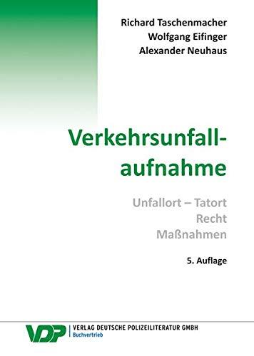Verkehrsunfallaufnahme: Unfall - Tatort, Recht, Maßnahmen (VDP-Fachbuch)