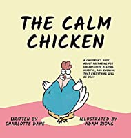 The Calm Chicken: A Children's Book About Preparing For Uncertainty, Keeping Mindful, and Knowing That Everything Will Be Okay