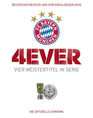 FC Bayern München: 4ever – Vier Meistertitel in Serie: Deutscher Meister und DFB-Pokalsieger 2016. Die offizielle Chronik