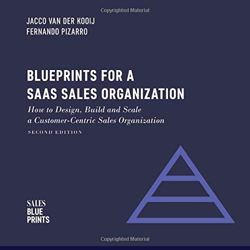Blueprints for a SaaS Sales Organization: How to Design, Build and Scale  a Customer-Centric Sales Organization (Sales Blueprints, Band 2)