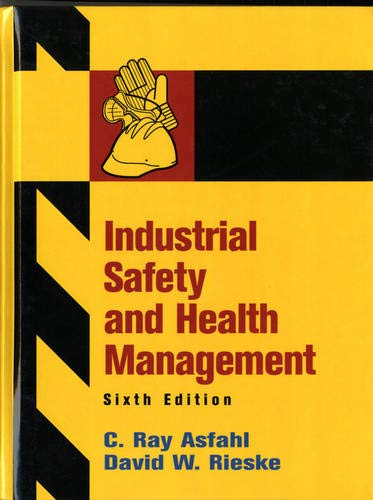 Compare Textbook Prices for Industrial Safety and Health Management 6 Edition ISBN 9780132368711 by Asfahl, C.,Rieske, David