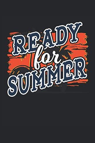 Ready for Summer: Urlaub Tourist Urlauber Reise Meer Strand Erholung lustige Sprüche Geschenke Notizbuch liniert (A5 Format, 15,24 x 22,86 cm, 120 Seiten)