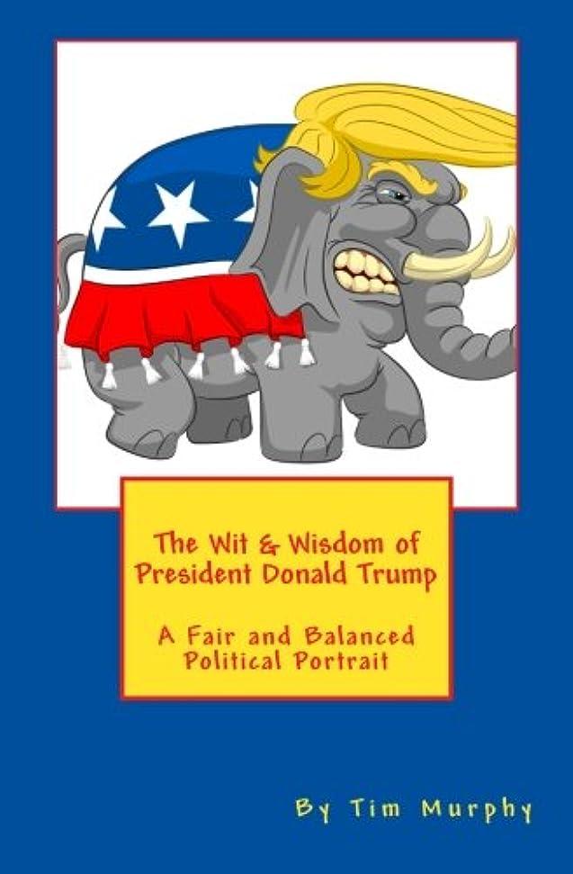ぬいぐるみ苦悩不適当The Wit & Wisdom of President Donald Trump: A Fair and Balanced Political Portrait