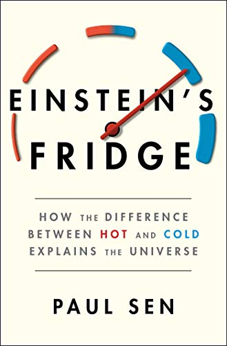 Einstein's Fridge: How the Difference Between Hot and Cold Explains the...