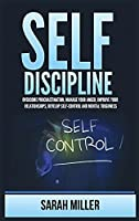 Self-Discipline: Overcome Procrastination, Manage Your Anger, Improve Your Relationships, Develop Self-Control and Mental Toughness
