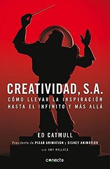 Creatividad, S.A.: Cómo llevar la inspiración hasta el infinito y más allá de [Edwin Catmull]