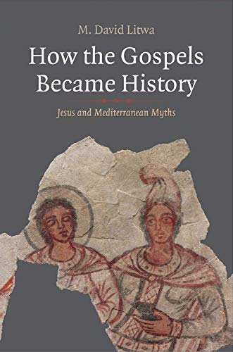 How the Gospels Became History: Jesus and Mediterranean Myths (Synkrisis)