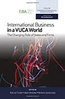 International Business in a Vuca World: The Changing Role of States and Firms (Progress in International Business Research)