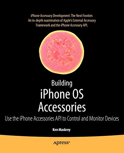 Building iPhone OS Accessories: Use the iPhone Accessories API to Control and Monitor Devices (Books for Professionals by Professionals)