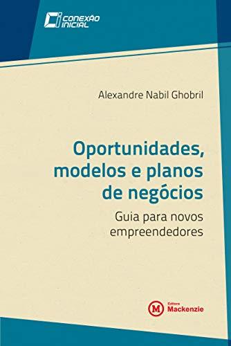 Oportunidades, modelos e planos de negócios: Guia para novos empreendedores (Conexão Inicial Livro 17)