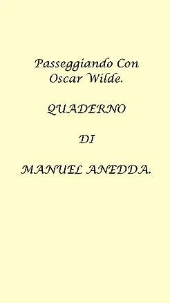 Passeggiando Con Oscar Wilde.: Quaderno Di Manuel Anedda (Short Story Vol. 1)