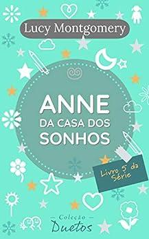 Anne da Casa dos Sonhos: Livro 5 da série Anne de Green Gables por [Lucy Montgomery, Sheila Koerich]