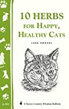 10 Herbs for a Happy, Healthy Cat: (storey's Country Wisdom Bulletin A-261) (Storey Country Wisdom Bulletin)