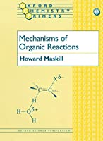 Mechanisms of Organic Reactions (Oxford Chemistry Primers, 45)