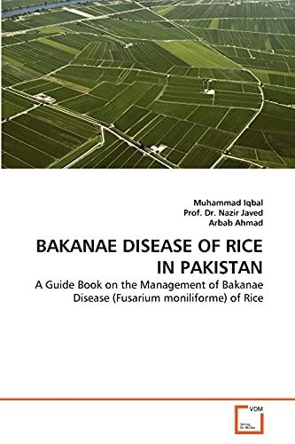 BAKANAE DISEASE OF RICE IN PAKISTAN: A Guide Book on the Management of Bakanae Disease (Fusarium moniliforme) of Rice