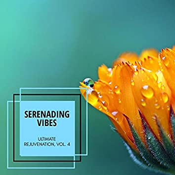 Serenading Vibes - Ultimate Rejuvenation, Vol. 4