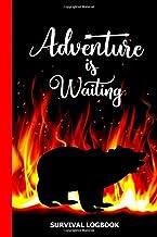 Adventure is waiting. Survival logbook: Adventure log, wilderness living, indispensable adventure journal for wilderness s...