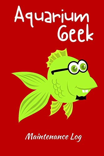 Aquarium Geek Maintenance Log: Customized Compact Aquarium Logging Book, Thoroughly Formatted, Great For Tracking & Scheduling Routine Maintenance, ... Fish Health & Much More (120 Pages)
