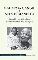 Mahatma Gandhi et Nelson Mandela - Biographie pour les étudiants et les universitaires de 13 ans et plus: (Livre sur les combattants de la liberté et les militants pour l'indépendance) (Livre d'Enseignement de l'Histoire)