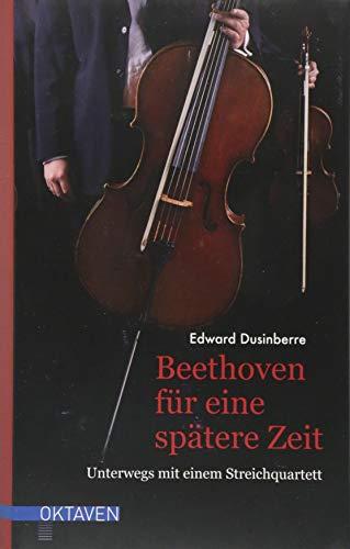 Beethoven für eine spätere Zeit: Unterwegs mit einem Streichquartett (Oktaven / Das kleine feine Imprint für Kunst im Leben und Lebenskunst)