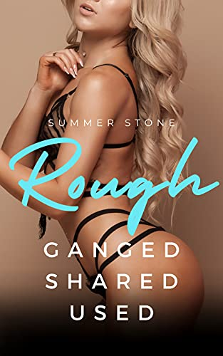 ROUGH — GANGED, SHARED, USED: Explicit BDSM -— Submissive Brats, Dominant Men, & Taboo Sex — Short Erotica Story of Punishment, Humiliation, Daddy Alpha ... (ROUGH ALPHAS Book 6) (English Edition)