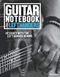 Guitar Notebook for Left Handers: Learn and Practice Scales, Chords and Write in Tablature. All Designed with the Left Hander in Mind