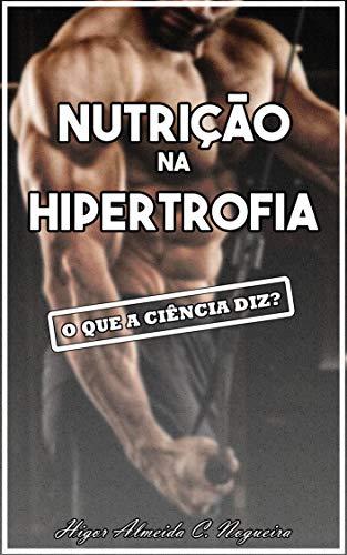 Nutrição na Hipertrofia Muscular: O que a ciência diz? (Portuguese Edition)