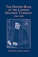The Dinner Book of the London Drapers' Company, 1564-1602 (London Record Society)
