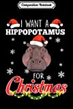 Composition Notebook: I want a hippopotamus for Christmas Journal/Notebook Blank Lined Ruled 6x9 100 Pages