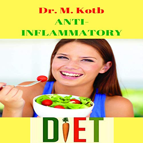 Anti inflammatory Diet: Easy Steps and Action Plan for Beginners to Cutting Off Carbohydrates, Fighting Inflammation and Managing Chronic Pain audiobook cover art