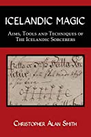 Icelandic Magic: Aims, tools and techniques of the Icelandic sorcerers