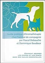 Guide pratique d'Aromathérapie chez l'animal de compagnie de Dominique Baudoux
