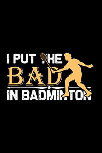 Notizbuch I Put The Bad In Badminton: Badminton Notizbuch liniert 120 Seiten A5 Geschenk für Badmintonspieler