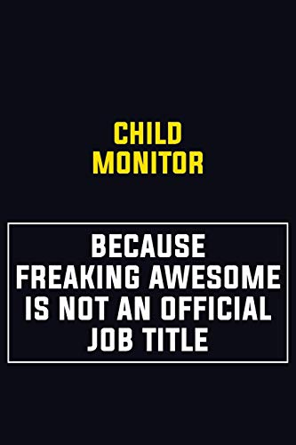 Child Monitor Because Freaking Awesome Is Not An Official Job Title: Motivational Career Pride Quote 6x9 Blank Lined Job Inspirational Notebook Journal