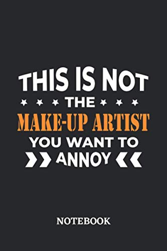 This is not the Make-Up Artist you want to annoy Notebook: 6x9 inches - 110 ruled, lined pages • Greatest Passionate working Job Journal • Gift, Present Idea